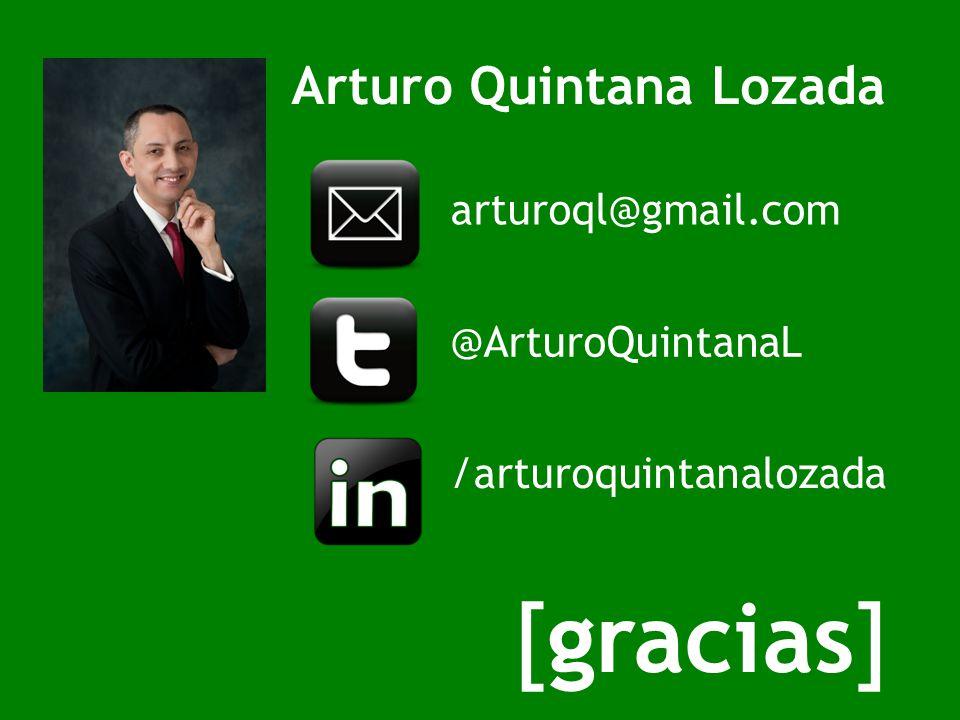 [gracias] Arturo Quintana Lozada arturoql@gmail.com @ArturoQuintanaL